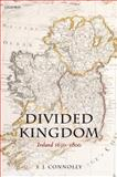 Divided Kingdom : Ireland, 1630-1800, Connolly, Sean, 019954347X