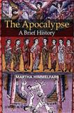 The Apocalypse : A Brief History, Himmelfarb, Martha, 1405113472