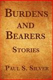 Burdens and Bearers, Paul Silver, 1467973475