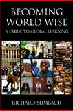 Becoming World Wise : A Guide to Global Learning, Slimbach, Richard, 1579223478