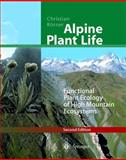 Alpine Plant Life : Functional Plant Ecology of High Mountain Ecosystems, Körner, Christian, 3540003479