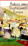 Balkans into Southeastern Europe : A Century of War and Transition, Lampe, John R., 0333793471