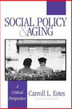 Social Policy and Aging : A Critical Perspective, Estes, Carroll L., 0803973470