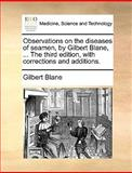 Observations on the Diseases of Seamen, by Gilbert Blane, the Third Edition, with Corrections and Additions, Gilbert Blane, 1140853473