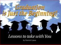 Graduation is Just the Beginning, Patrick Caton, 1562453475