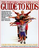 The Portable Pediatrician's Guide to Kids, Laura W. Nathanson, 0062733478