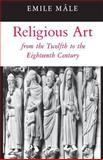 Religious Art from the Twelfth to the Eighteenth Century, Mâle, Emile, 0691003475