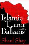 Islamic Terror and the Balkans, Shay, Shaul, 076580347X
