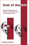Cult of the Kill : Traditional Metaphysics of Rhetoric, Truth, and Violence in a Postmodern World, Desilet, Gregory, 1401063470