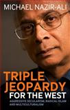 Triple Jeopardy for the West : Aggressive Secularism, Radical Islamism and Multiculturalism, Nazir-Ali, Michael, 1441113479