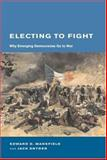Electing to Fight : Why Emerging Democracies Go to War, Mansfield, Edward D. and Snyder, Jack, 0262633477