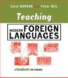 Teaching Modern Foreign Languages : A Handbook for Teachers, Morgan, Carol and Neil, Peter, 0749433477