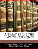 A Treatise on the Law of Easements, Charles James Gale and Raymond Herbert Roope Reeve, 1143593472