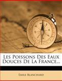 Les Poissons des Eaux Douces de la France..., Émile Blanchard, 127250347X