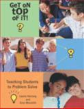 Get on Top of It! : Teaching Students to Problem Solve, Hartwig, Laurie and Meredith, Gina, 1570353476