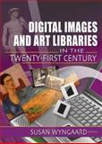 Digital Images and Art Libraries in the Twenty-First Century, Susan Wyngaard, 0789023474