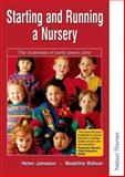 Starting and Running a Nursery : The Business of Early Years Care, Jameson, Helen and Watson, Madelaine, 0748733477