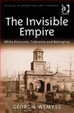 Invisible Empire : White Discourse Tolerance and Belonging - ThePower to Tolerate, Wemyss, Georgina, 0754673472