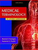 Medical Terminology : A Living Language, Fremgen, Bonnie F. and Frucht, Suzanne S., 0132843471