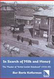 In Search of Milk and Honey : The Theater of Soviet Jewish Statehood (1934-49), Kotlerman, Ber Boris, 0893573477