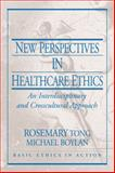New Perspectives in Healthcare Ethics : An Interdisciplinary and Crosscultural Approach, Tong, Rosemarie, 0130613479