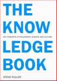 The Knowledge Book : Key Concepts in Philosophy, Science, and Culture, Fuller, Steve, 0773533478