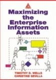 Maximizing the Enterprise Information Assets, Wells, Timothy D. and Sevilla, Christine, 0849313473