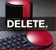 Delete : A Design History of Computer Vapourware, Atkinson, Paul and Bloomsbury Publishing Staff, 0857853473