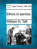 Ethics in Service, William H. Taft, 1240193475