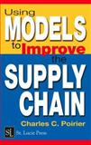Modeling Supply Chain Success : A Manager's Guide to Using Models to Improve the Supply Chain, Poirier, Charles C., 157444347X