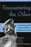 Encountering the Other : The Artwork and the Problem of Difference in Blanchot and Levinas, Toumayan, Alain, 0820703486
