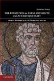 The Formation of Papal Authority in Late Antique Italy : Roman Bishops and the Domestic Sphere, Sessa, Kristina, 1107423481