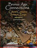 Bronze Age Connections : Cultural Contact in Prehistoric Europe, , 1842173480