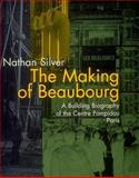 The Making of Beaubourg : A Building Biography of the Centre Pompidou, Paris, Silver, Nathan, 0262193485