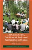 The Gacaca Courts, Post-Genocide Justice and Reconciliation in Rwanda : Justice without Lawyers, Phil Clark, 0521193486