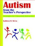 Autism from the Teacher's Perspective : Strategies for Classroom Instruction, McCoy, Kathleen M., 0891083480