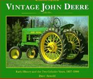 Vintage John Deere : Early History and the Two-Cylinder Years, 1837-1960, Arnold, Dave, 0896583481