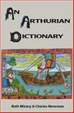 An Arthurian Dictionary, Moorman, Charles and Minary, Ruth, 0897333489