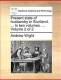 Present State of Husbandry in Scotland In, Andrew Wight, 1140843486