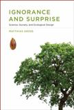 Ignorance and Surprise : Science, Society, and Ecological Design, Ross, Don and Gross, Matthias, 0262013487