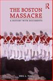 The Boston Massacre : A History with Documents, York, Neil L., 0415873487