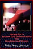 Introduction to Business Data Communications with Broadband and Wireless, Johnson, Philip A., 0595203485