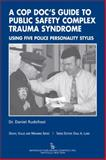 A Cop Doc's Guide to Public-Safety Complex Trauma Syndrome : Using Five Police Personality Styles, Rudofossi, Daniel, 0895033488