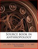 Source Book in Anthropology, A. l. 1876-1960 Kroeber and T. T. B. 1885 Waterman, 1145643485