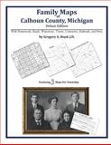Family Maps of Calhoun County, Michigan, Deluxe Edition : With Homesteads, Roads, Waterways, Towns, Cemeteries, Railroads, and More, Boyd, Gregory A., 1420313487
