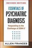Essentials of Psychiatric Diagnosis : Responding to the Challenge of DSM-5, Allen Frances MD, 1462513484