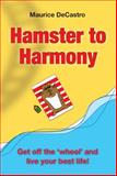 Hamster to Harmony Get off the 'Wheel' and Live Your Best Life!, Maurice Decastro, 1905823487