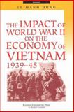 The Impact of World War II on the Economy of Vietnam, 1939-45, Hung, Le Manh and Le, Manh Hung, 9812103481