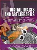 Digital Images and Art Libraries in the Twenty-First Century, Susan Wyngaard, 0789023482