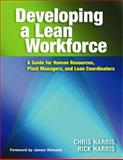 Developing a Lean Workforce : A Guide for Human Resources, Plant Managers, and Lean Coordinators, Harris, Chris and Harris, Rick, 1563273489